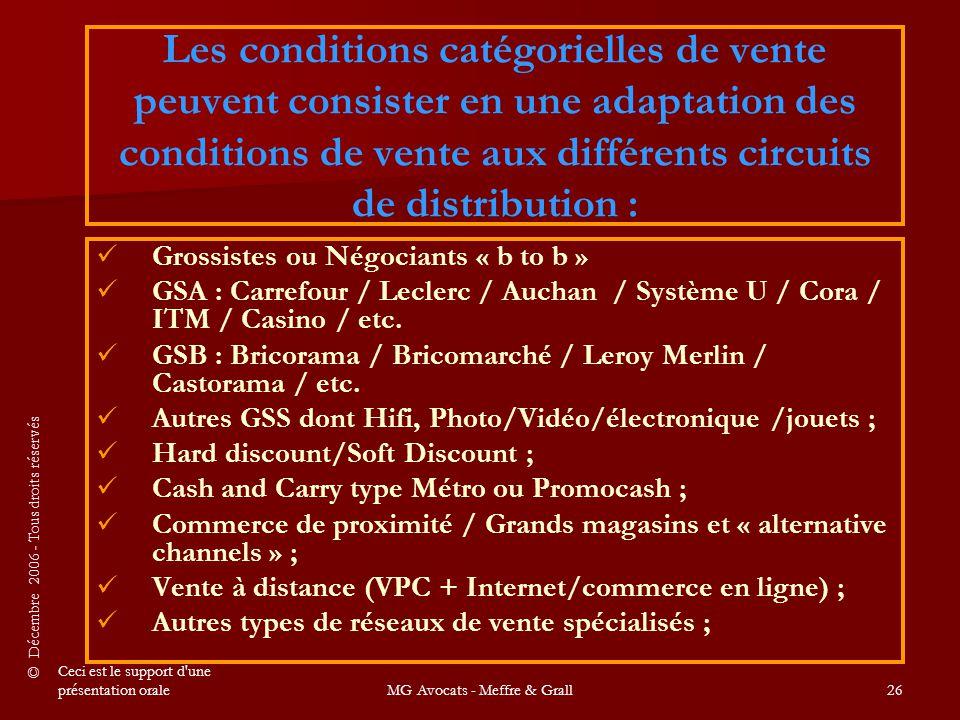 © Décembre 2006 - Tous droits réservés Ceci est le support d une présentation oraleMG Avocats - Meffre & Grall26 Grossistes ou Négociants « b to b » GSA : Carrefour / Leclerc / Auchan / Système U / Cora / ITM / Casino / etc.