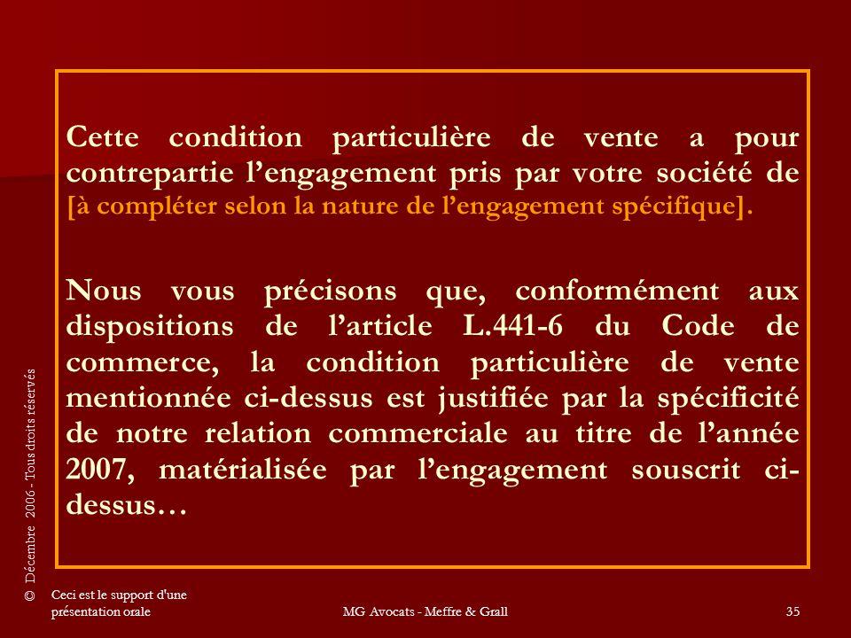 © Décembre 2006 - Tous droits réservés Ceci est le support d une présentation oraleMG Avocats - Meffre & Grall35 Cette condition particulière de vente a pour contrepartie l'engagement pris par votre société de [à compléter selon la nature de l'engagement spécifique].