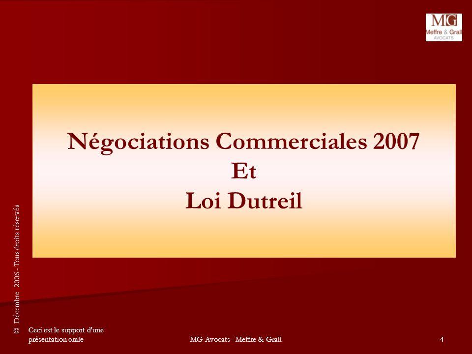 © Décembre 2006 - Tous droits réservés Ceci est le support d une présentation oraleMG Avocats - Meffre & Grall4 Négociations Commerciales 2007 Et Loi Dutreil