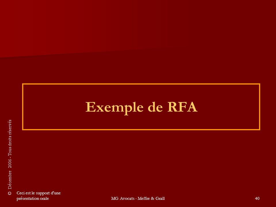 © Décembre 2006 - Tous droits réservés Ceci est le support d une présentation oraleMG Avocats - Meffre & Grall40 Exemple de RFA