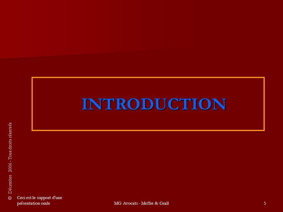 © Décembre 2006 - Tous droits réservés Ceci est le support d une présentation oraleMG Avocats - Meffre & Grall5 INTRODUCTION