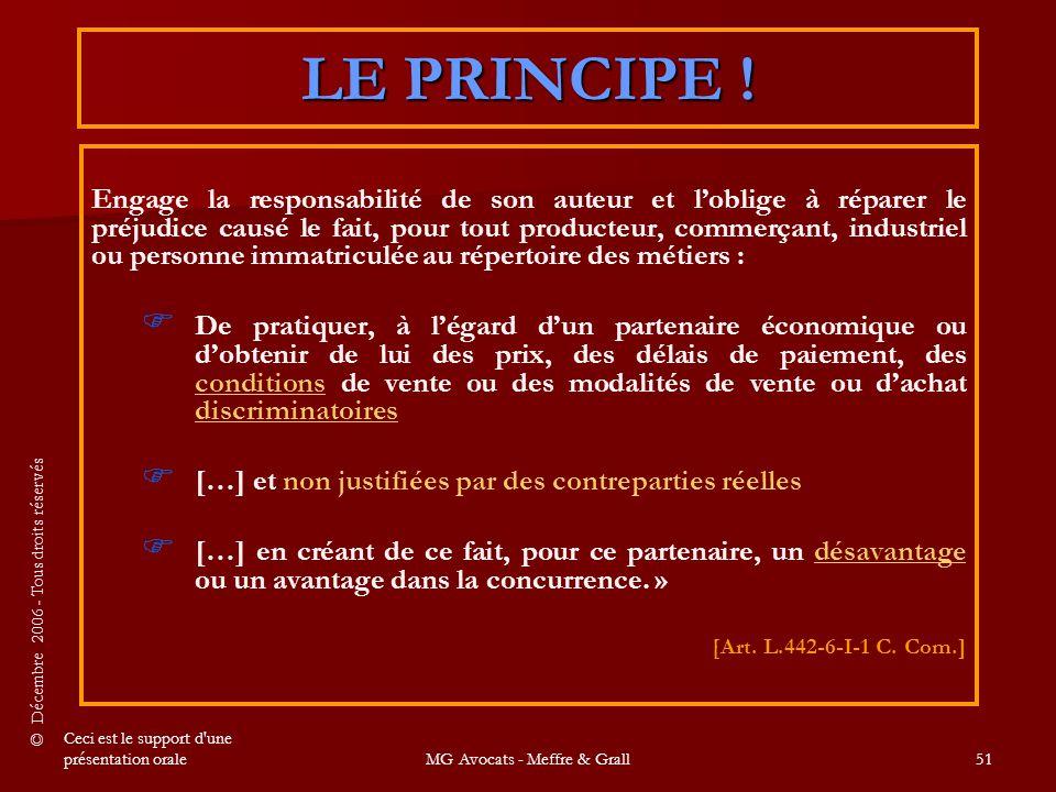 © Décembre 2006 - Tous droits réservés Ceci est le support d une présentation oraleMG Avocats - Meffre & Grall51 LE PRINCIPE .