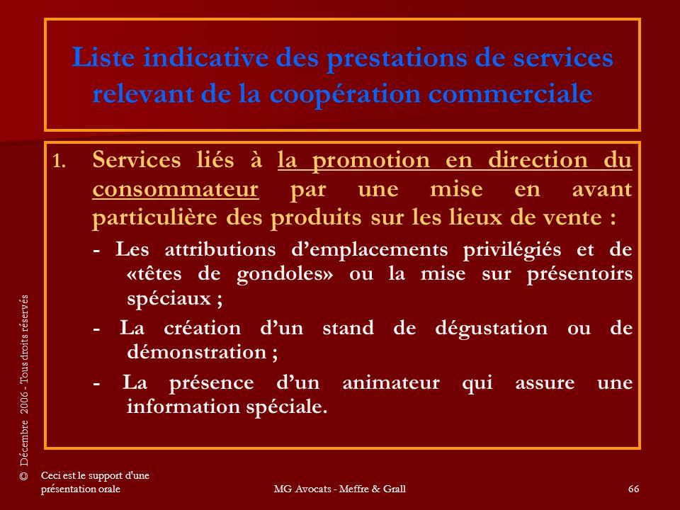 © Décembre 2006 - Tous droits réservés Ceci est le support d une présentation oraleMG Avocats - Meffre & Grall66 Liste indicative des prestations de services relevant de la coopération commerciale 1.