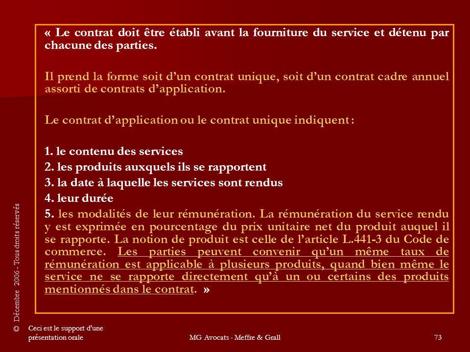 © Décembre 2006 - Tous droits réservés Ceci est le support d une présentation oraleMG Avocats - Meffre & Grall73 « Le contrat doit être établi avant la fourniture du service et détenu par chacune des parties.