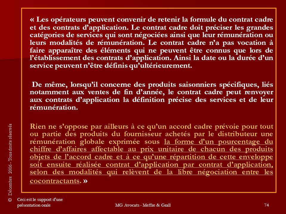 © Décembre 2006 - Tous droits réservés Ceci est le support d une présentation oraleMG Avocats - Meffre & Grall74 « Les opérateurs peuvent convenir de retenir la formule du contrat cadre et des contrats d'application.