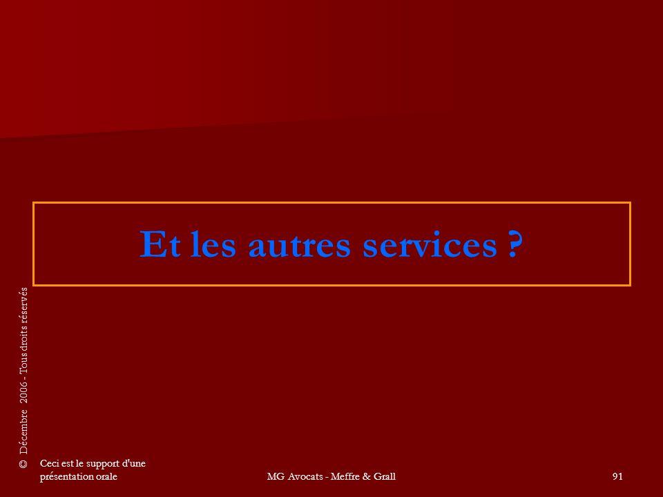 © Décembre 2006 - Tous droits réservés Ceci est le support d une présentation oraleMG Avocats - Meffre & Grall91 Et les autres services ?