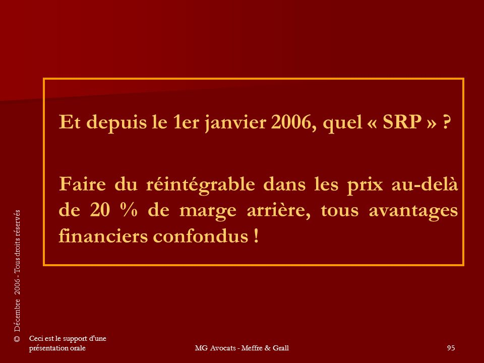 © Décembre 2006 - Tous droits réservés Ceci est le support d une présentation oraleMG Avocats - Meffre & Grall95 Et depuis le 1er janvier 2006, quel « SRP » .