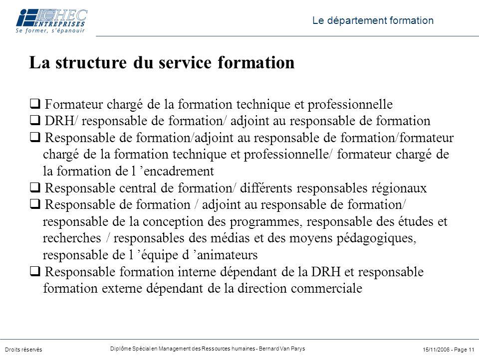 Droits réservés Diplôme Spécial en Management des Ressources humaines - Bernard Van Parys 15/11/2006 - Page 11 La structure du service formation q For