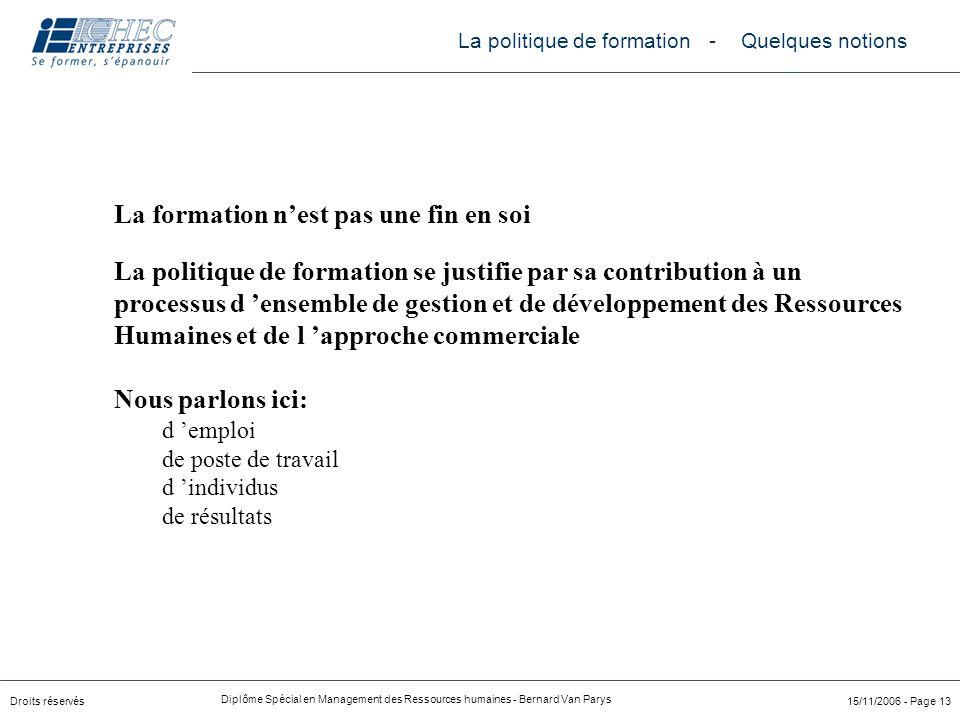 Droits réservés Diplôme Spécial en Management des Ressources humaines - Bernard Van Parys 15/11/2006 - Page 13 La formation n'est pas une fin en soi L