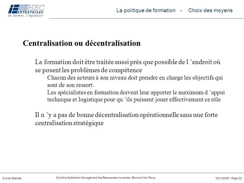 Droits réservés Diplôme Spécial en Management des Ressources humaines - Bernard Van Parys 15/11/2006 - Page 22 Centralisation ou décentralisation La f