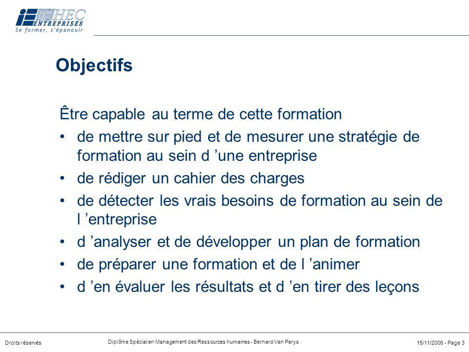 Droits réservés Diplôme Spécial en Management des Ressources humaines - Bernard Van Parys 15/11/2006 - Page 3 Objectifs Être capable au terme de cette