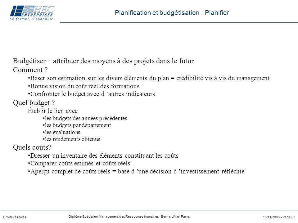 Droits réservés Diplôme Spécial en Management des Ressources humaines - Bernard Van Parys 15/11/2006 - Page 63 Budgétiser = attribuer des moyens à des