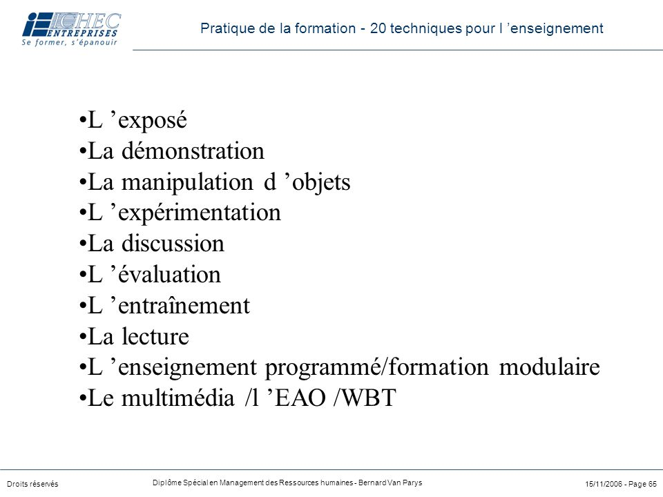 Droits réservés Diplôme Spécial en Management des Ressources humaines - Bernard Van Parys 15/11/2006 - Page 65 L 'exposé La démonstration La manipulat