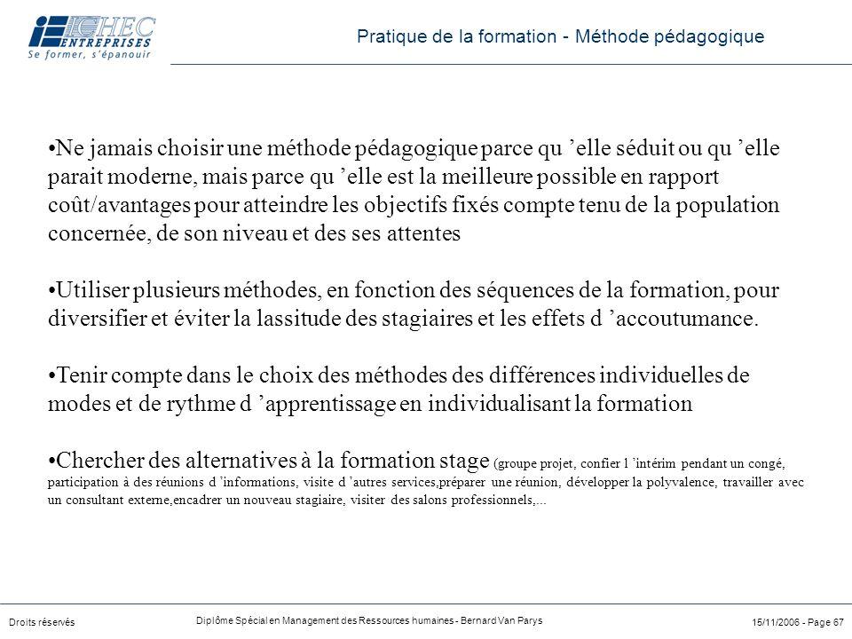 Droits réservés Diplôme Spécial en Management des Ressources humaines - Bernard Van Parys 15/11/2006 - Page 67 Ne jamais choisir une méthode pédagogiq