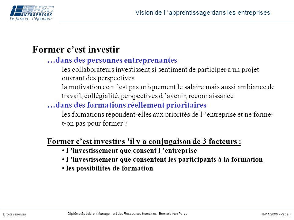 Droits réservés Diplôme Spécial en Management des Ressources humaines - Bernard Van Parys 15/11/2006 - Page 7 Former c'est investir …dans des personne