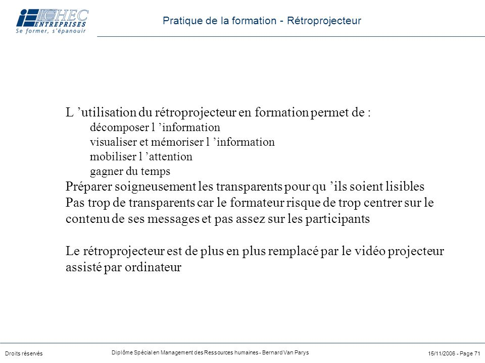 Droits réservés Diplôme Spécial en Management des Ressources humaines - Bernard Van Parys 15/11/2006 - Page 71 L 'utilisation du rétroprojecteur en fo