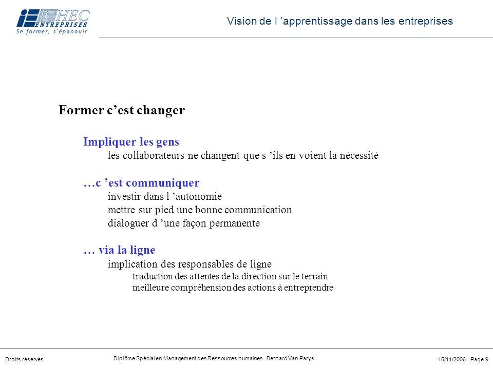 Droits réservés Diplôme Spécial en Management des Ressources humaines - Bernard Van Parys 15/11/2006 - Page 9 Former c'est changer Impliquer les gens