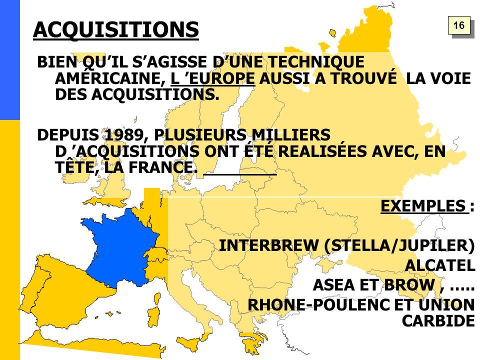 ACQUISITIONS BIEN QU'IL S'AGISSE D'UNE TECHNIQUE AMÉRICAINE, L 'EUROPE AUSSI A TROUVÉ LA VOIE DES ACQUISITIONS.