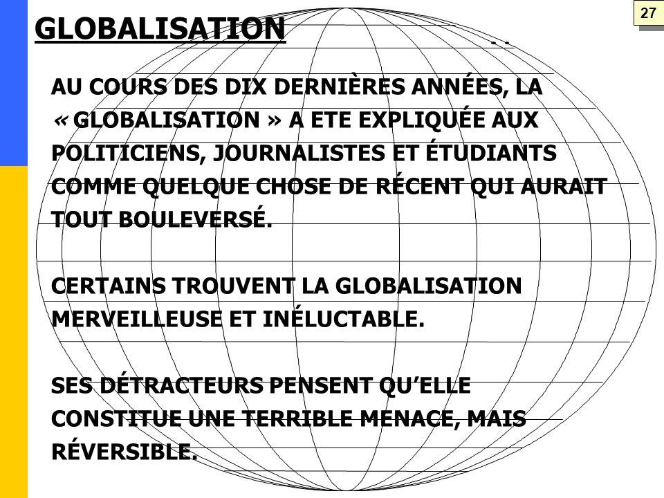 AU COURS DES DIX DERNIÈRES ANNÉES, LA « GLOBALISATION » A ETE EXPLIQUÉE AUX POLITICIENS, JOURNALISTES ET ÉTUDIANTS COMME QUELQUE CHOSE DE RÉCENT QUI AURAIT TOUT BOULEVERSÉ.