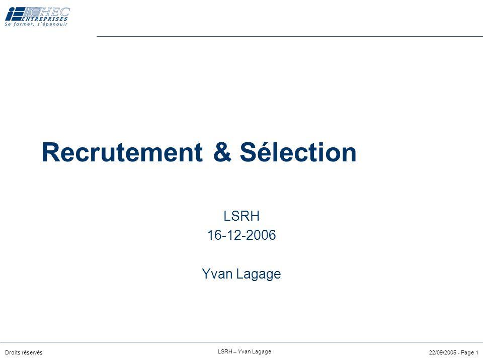 Droits réservés LSRH – Yvan Lagage 22/09/2005 - Page 1 Recrutement & Sélection LSRH 16-12-2006 Yvan Lagage