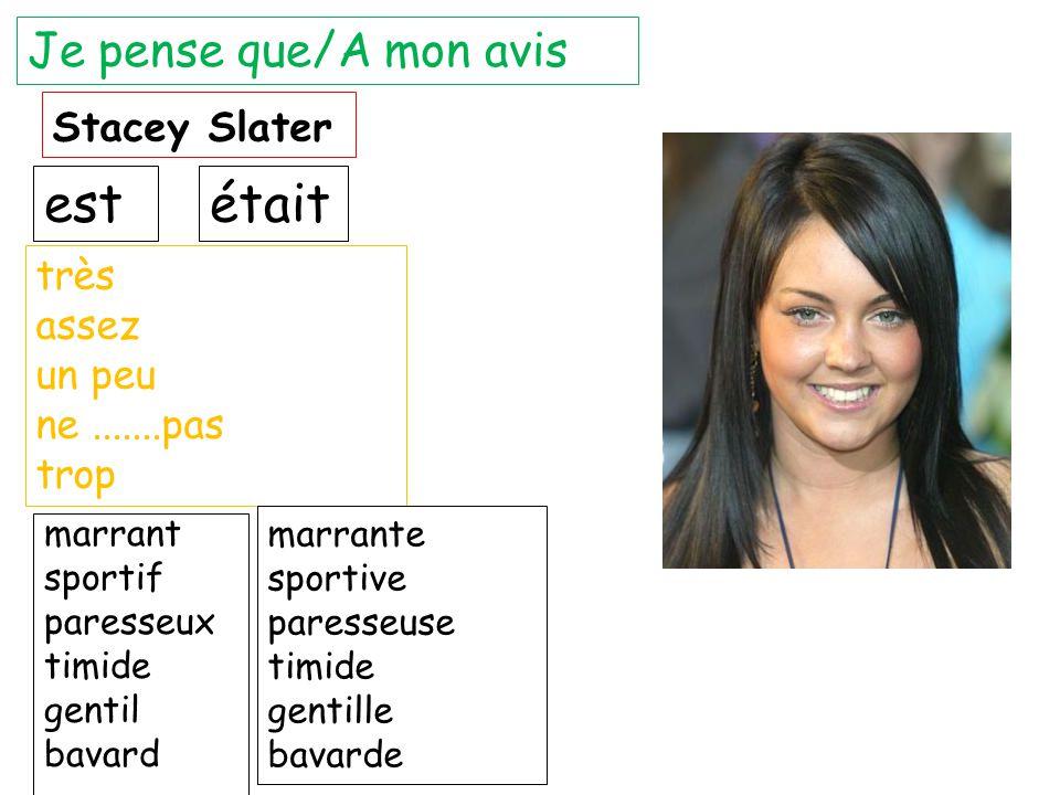 Stacey Slater marrant sportif paresseux timide gentil bavard Je pense que/A mon avis très assez un peu ne.......pas trop marrante sportive paresseuse