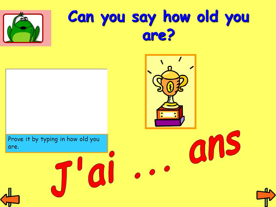 Can you say how old you are? Prove it by typing in how old you are.