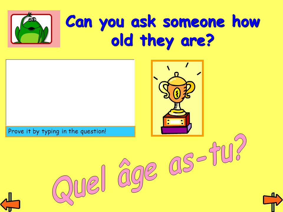 Can you ask someone how old they are? Prove it by typing in the question!