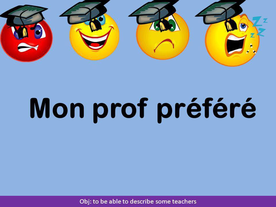 Mon prof préféré Obj: to be able to describe some teachers