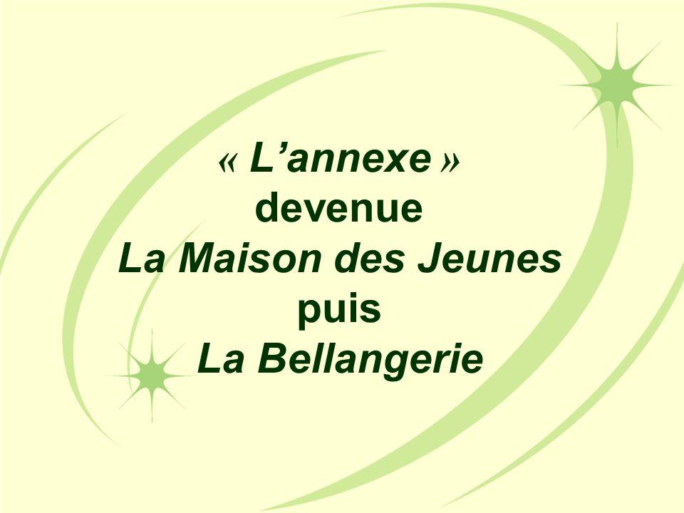 « L ' annexe » devenue La Maison des Jeunes puis La Bellangerie
