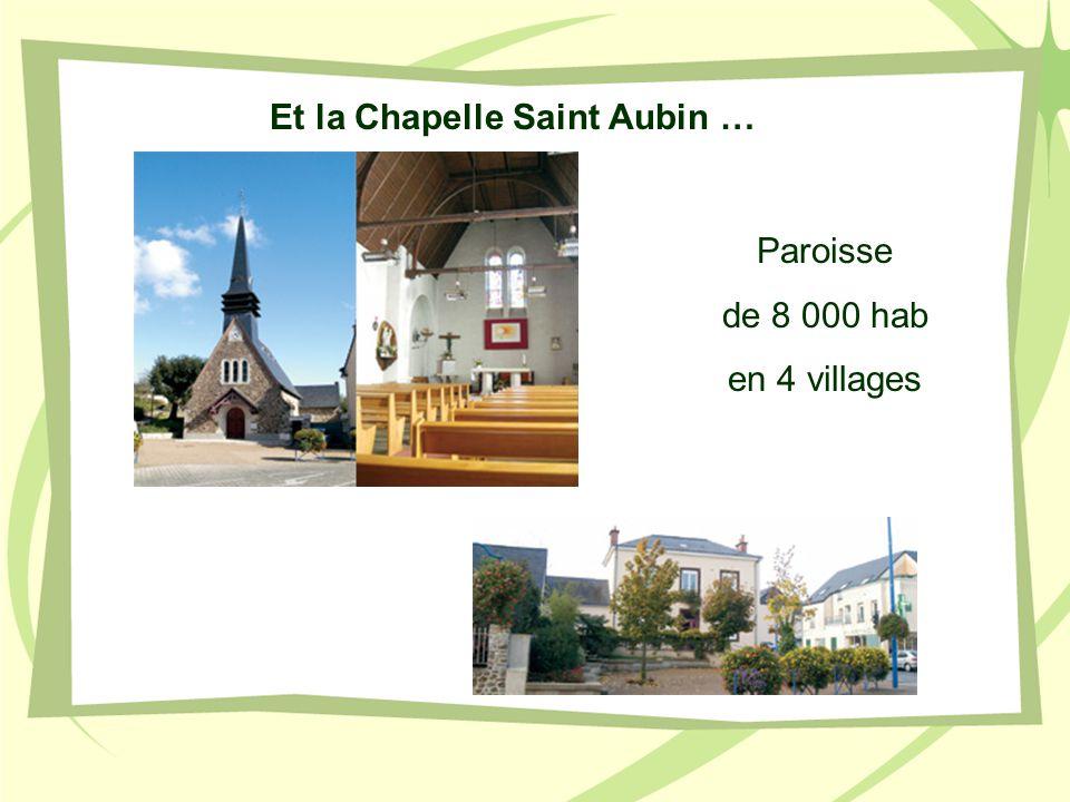 Et la Chapelle Saint Aubin … Paroisse de 8 000 hab en 4 villages