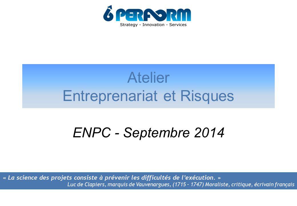 Atelier Entreprenariat et Risques ENPC - Septembre 2014 « La science des projets consiste à prévenir les difficultés de l'exécution.
