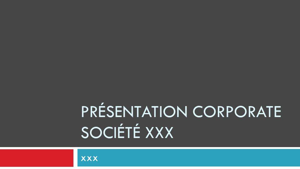 PRÉSENTATION CORPORATE SOCIÉTÉ XXX xxx