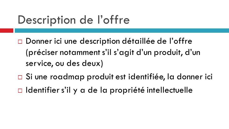 Description de l'offre  Donner ici une description détaillée de l'offre (préciser notamment s'il s'agit d'un produit, d'un service, ou des deux)  Si