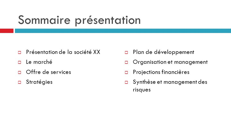 Sommaire présentation  Présentation de la société XX  Le marché  Offre de services  Stratégies  Plan de développement  Organisation et managemen