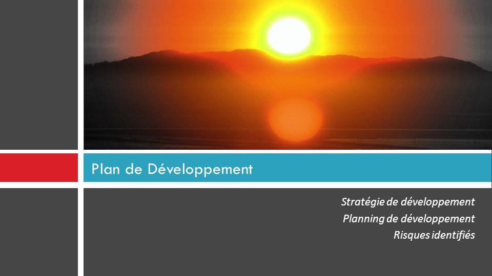 Stratégie de développement Planning de développement Risques identifiés Plan de Développement