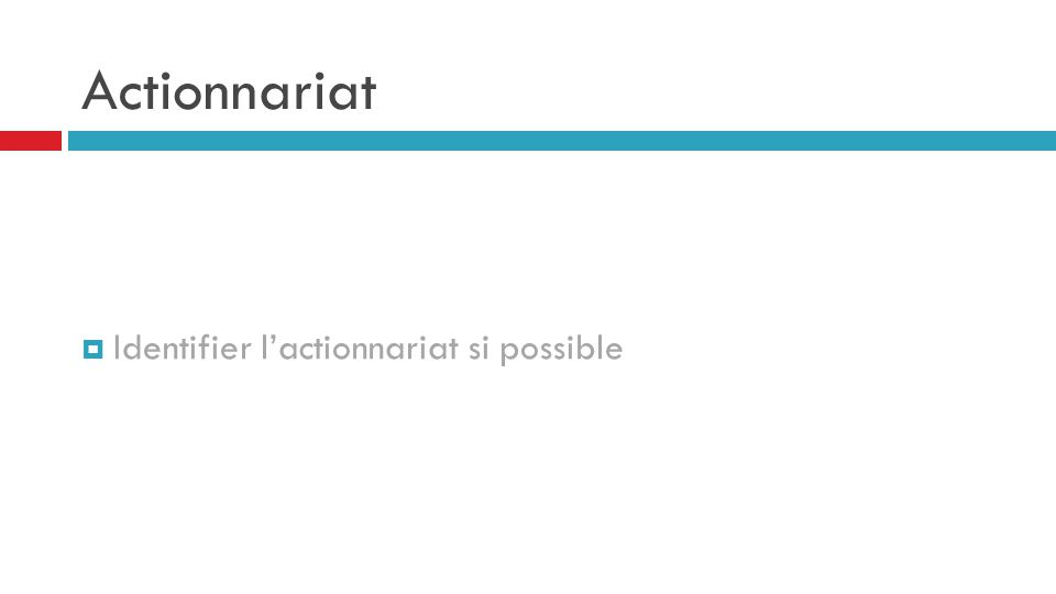 Actionnariat  Identifier l'actionnariat si possible