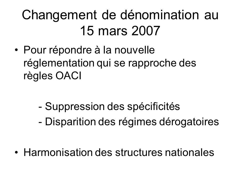 Changement de dénomination au 15 mars 2007 Pour répondre à la nouvelle réglementation qui se rapproche des règles OACI - Suppression des spécificités