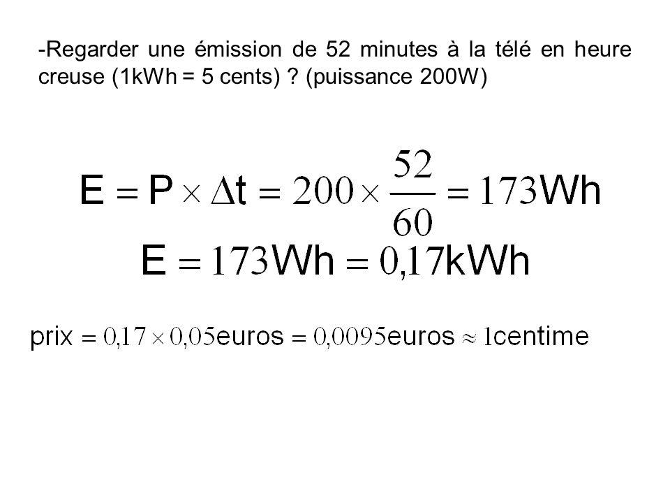 -Regarder une émission de 52 minutes à la télé en heure creuse (1kWh = 5 cents) ? (puissance 200W)