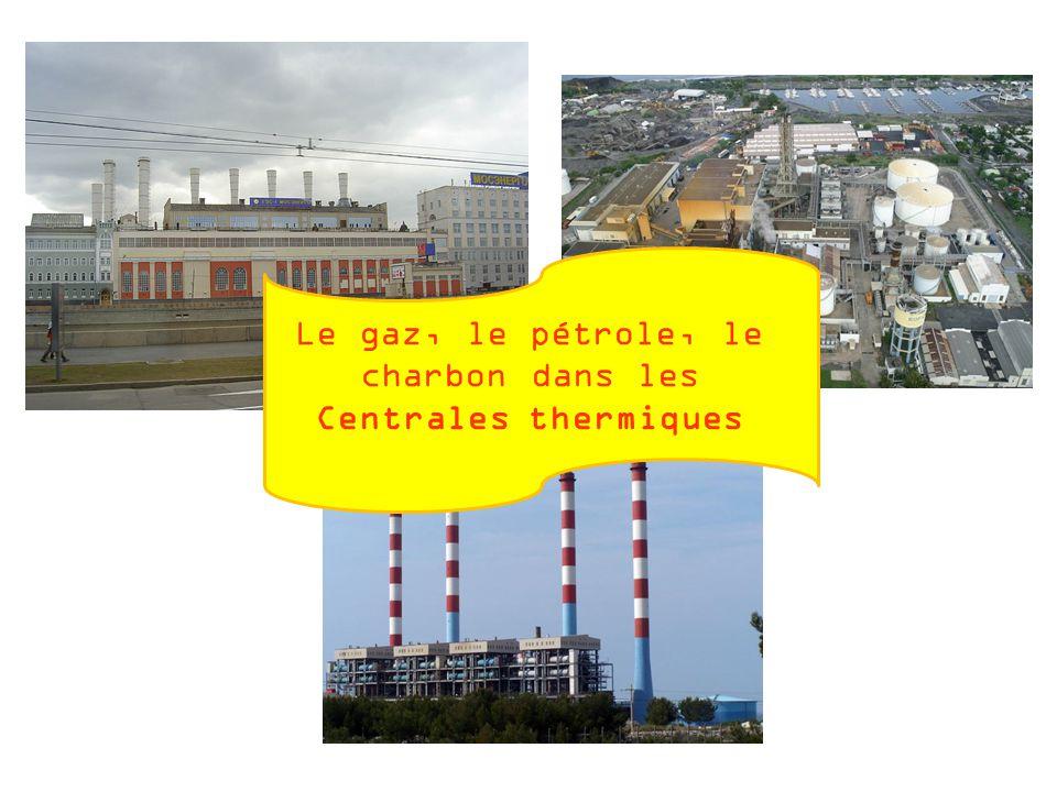 Le gaz, le pétrole, le charbon dans les Centrales thermiques