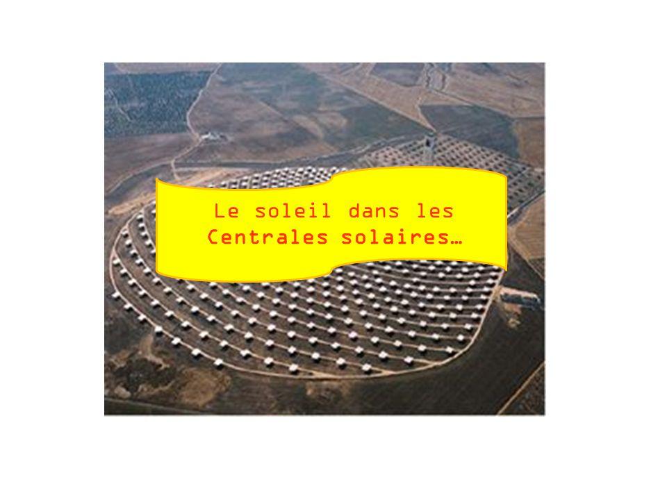 Le soleil dans les Centrales solaires…