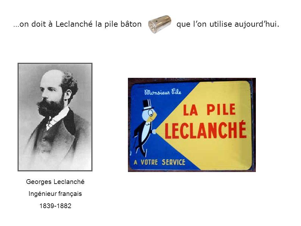 Histoire de la pile 2 …on doit à Leclanché la pile bâton que l'on utilise aujourd'hui. Georges Leclanché Ingénieur français 1839-1882