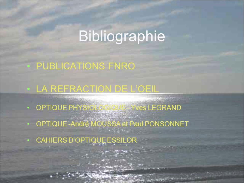 Bibliographie PUBLICATIONS FNRO LA REFRACTION DE L'OEIL OPTIQUE PHYSIOLOGIQUE - Yves LEGRAND OPTIQUE -André MOUSSA et Paul PONSONNET CAHIERS D'OPTIQUE ESSILOR