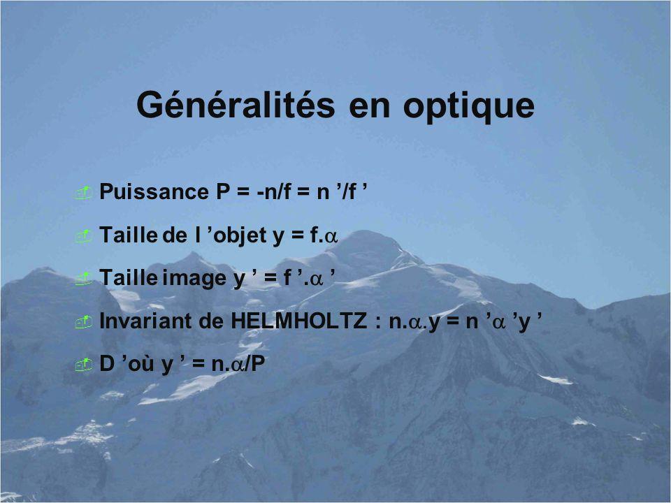 Généralités en optique  Puissance P = -n/f = n '/f '  Taille de l 'objet y = f.   Taille image y ' = f '.  '  Invariant de HELMHOLTZ : n.  y =