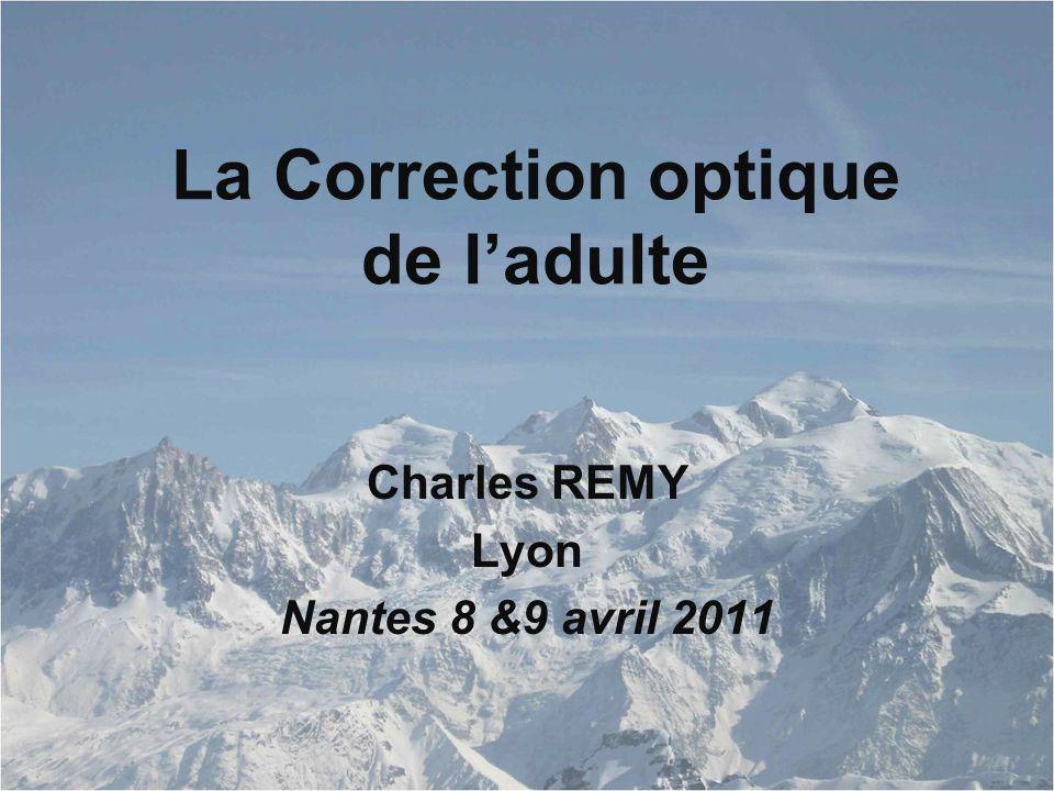 La Correction optique de l'adulte Charles REMY Lyon Nantes 8 &9 avril 2011