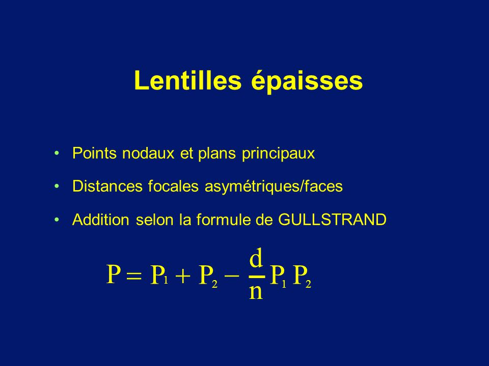 Lentilles épaisses Points nodaux et plans principaux Distances focales asymétriques/faces Addition selon la formule de GULLSTRAND P  1 P  2 P  d n