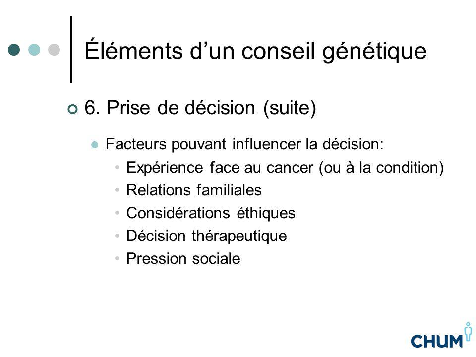 Éléments d'un conseil génétique 6. Prise de décision (suite) Facteurs pouvant influencer la décision: Expérience face au cancer (ou à la condition) Re