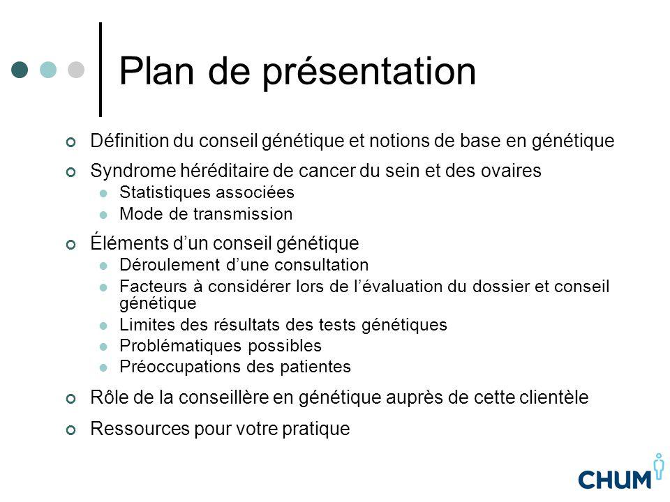 Plan de présentation Définition du conseil génétique et notions de base en génétique Syndrome héréditaire de cancer du sein et des ovaires Statistique