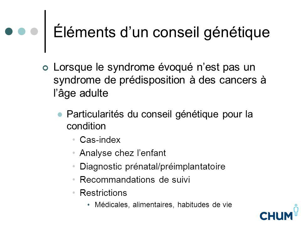 Éléments d'un conseil génétique Lorsque le syndrome évoqué n'est pas un syndrome de prédisposition à des cancers à l'âge adulte Particularités du cons