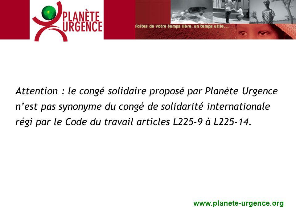 Attention : le congé solidaire proposé par Planète Urgence n'est pas synonyme du congé de solidarité internationale régi par le Code du travail articl