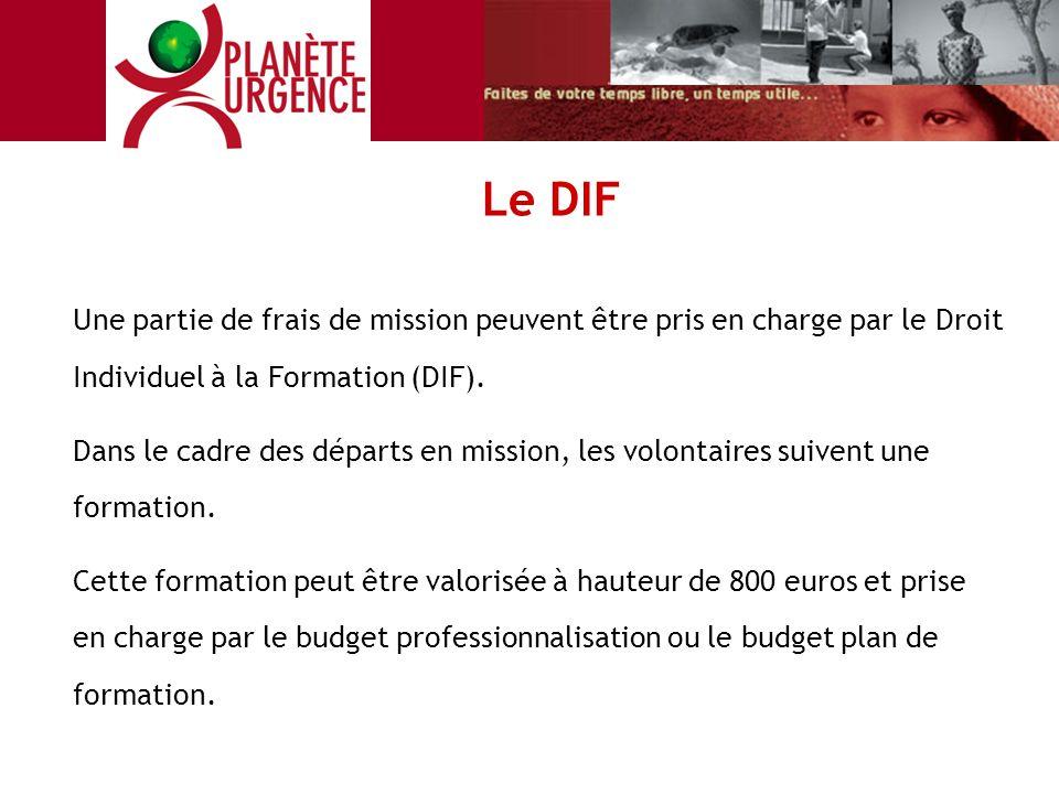 Le DIF Une partie de frais de mission peuvent être pris en charge par le Droit Individuel à la Formation (DIF). Dans le cadre des départs en mission,